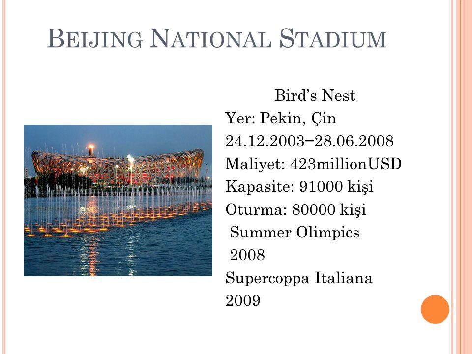 B EIJING N ATIONAL S TADIUM Bird's Nest Yer: Pekin, Çin 24.12.2003−28.06.2008 Maliyet: 423millionUSD Kapasite: 91000 kişi Oturma: 80000 kişi Summer Olimpics 2008 Supercoppa Italiana 2009