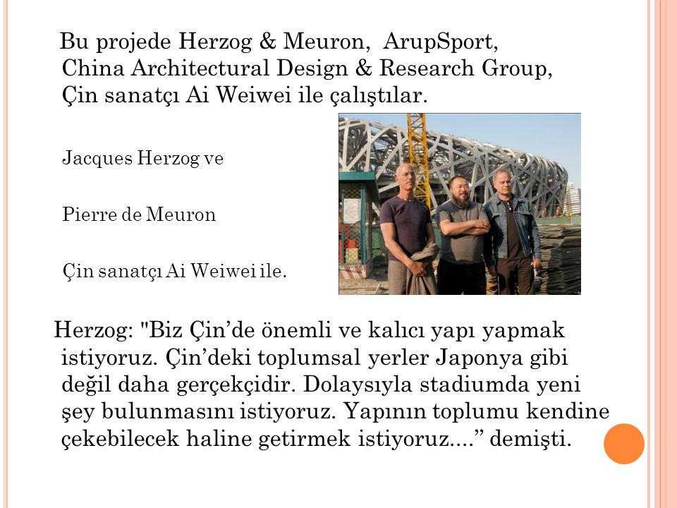 Bu projede Herzog & Meuron, ArupSport, China Architectural Design & Research Group, Çin sanatçı Ai Weiwei ile çalıştılar. Jacques Herzog ve Pierre de