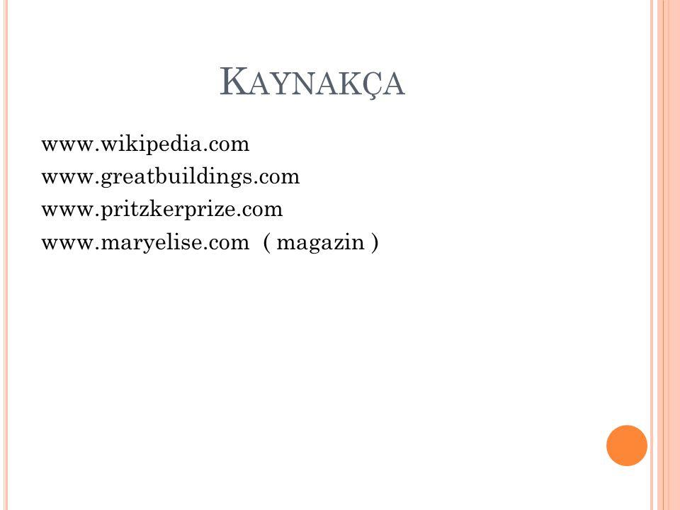 K AYNAKÇA www.wikipedia.com www.greatbuildings.com www.pritzkerprize.com www.maryelise.com ( magazin )