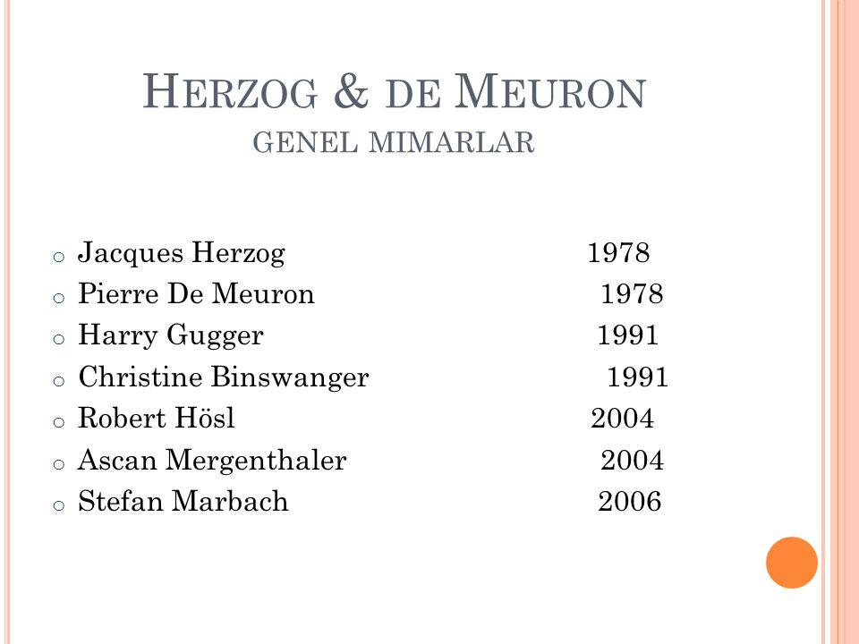 H ERZOG & DE M EURON GENEL MIMARLAR o Jacques Herzog 1978 o Pierre De Meuron 1978 o Harry Gugger 1991 o Christine Binswanger 1991 o Robert Hösl 2004 o