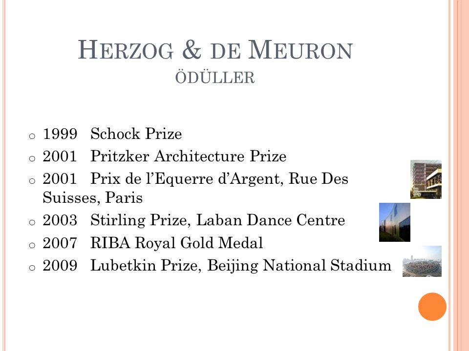 H ERZOG & DE M EURON ÖDÜLLER o 1999 Schock Prize o 2001 Pritzker Architecture Prize o 2001 Prix de l'Equerre d'Argent, Rue Des Suisses, Paris o 2003 S