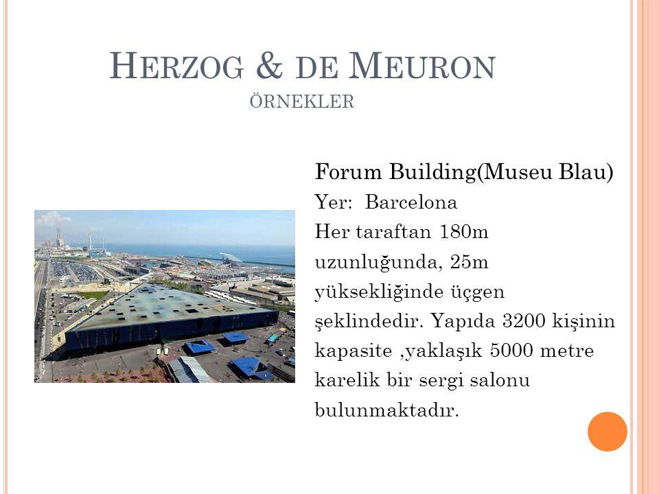 H ERZOG & DE M EURON ÖRNEKLER Forum Building(Museu Blau) Yer: Barcelona Her taraftan 180m uzunluğunda, 25m yüksekliğinde üçgen şeklindedir. Yapıda 320