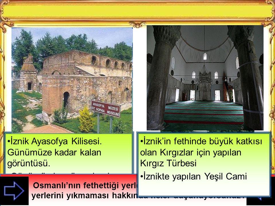Osmanlıda Bir Merkez-İznik Osmanlılar fethettiği yerlerde sadece hoşgörülü yönetim sağlamakla kalmamış, oralardaki mimari eserleri koruduğu gibi şehir