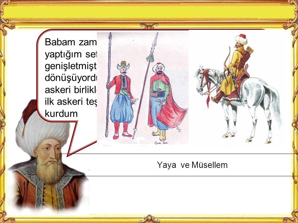 Osmanlı Ordusu Osmanlının ilk kurulduğunda düzenli bir ordusu yoktu. Sefere çıkılacağında veya sınırlara herhangi bir saldırı olduğunda hemen toplanıl