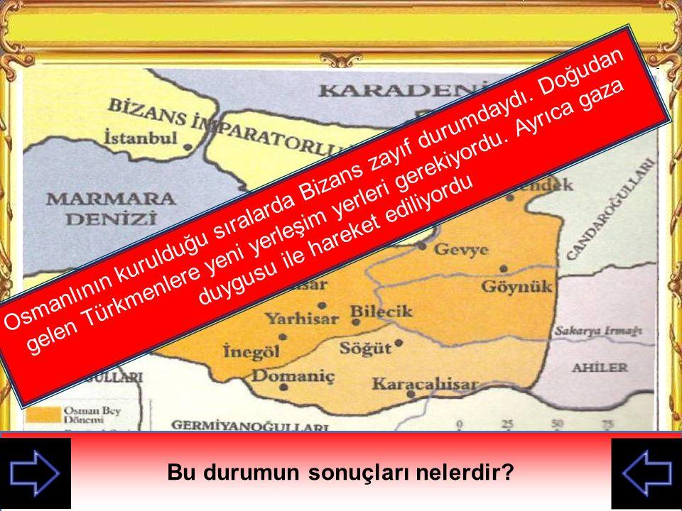 Anadolu Beyliklerinin kurulduğu yerleri inceleyiniz Osmanlı Devletinin kurulduğu bölgeyi diğerlerine göre karşılaştırınız Küçük bir beylik olan Osmanl