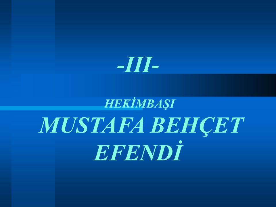 -III- HEKİMBAŞI MUSTAFA BEHÇET EFENDİ
