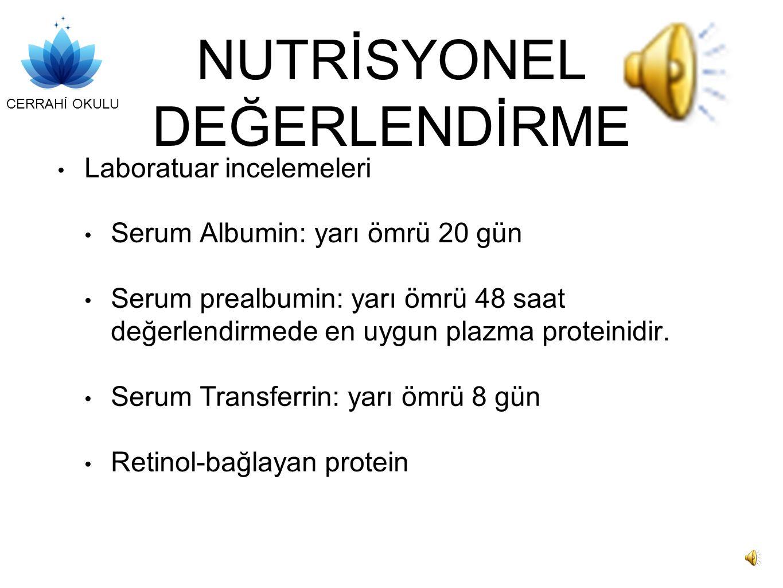 CERRAHİ OKULU NUTRİSYONEL DEĞERLENDİRME Laboratuar incelemeleri Serum Albumin: yarı ömrü 20 gün Serum prealbumin: yarı ömrü 48 saat değerlendirmede en uygun plazma proteinidir.