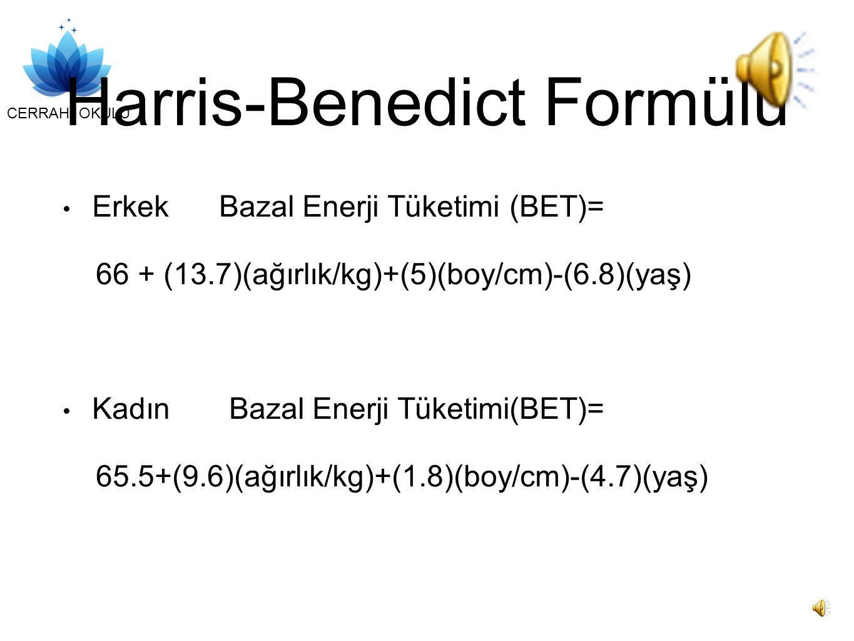 CERRAHİ OKULU Harris-Benedict Formülü Erkek Bazal Enerji Tüketimi (BET)= 66 + (13.7)(ağırlık/kg)+(5)(boy/cm)-(6.8)(yaş) Kadın Bazal Enerji Tüketimi(BET)= 65.5+(9.6)(ağırlık/kg)+(1.8)(boy/cm)-(4.7)(yaş)