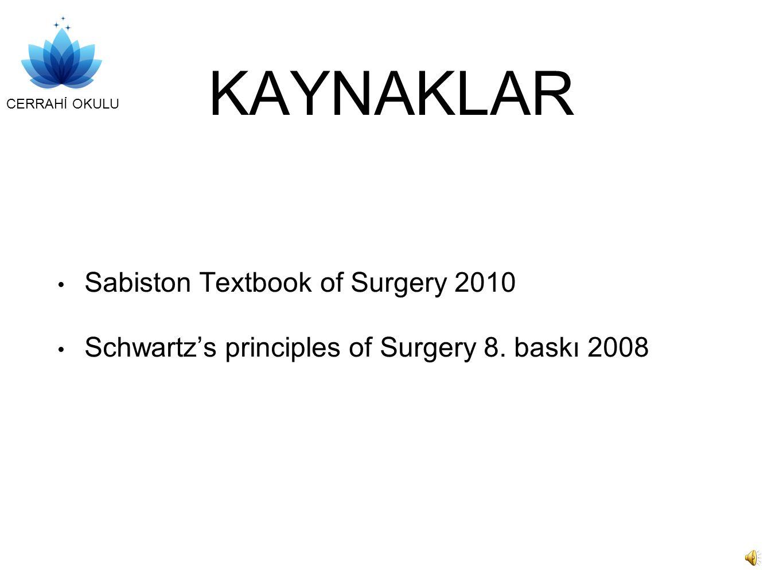 CERRAHİ OKULU KAYNAKLAR Sabiston Textbook of Surgery 2010 Schwartz's principles of Surgery 8.