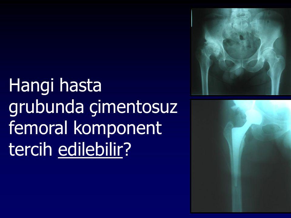 Hangi hasta grubunda çimentosuz femoral komponent tercih edilebilir?
