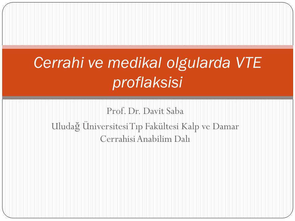 Hospitalizasyon = VTE Riski (25% ?) Tromboprofilaksinin etkinli ğ i kanıtlanmı ş tır.