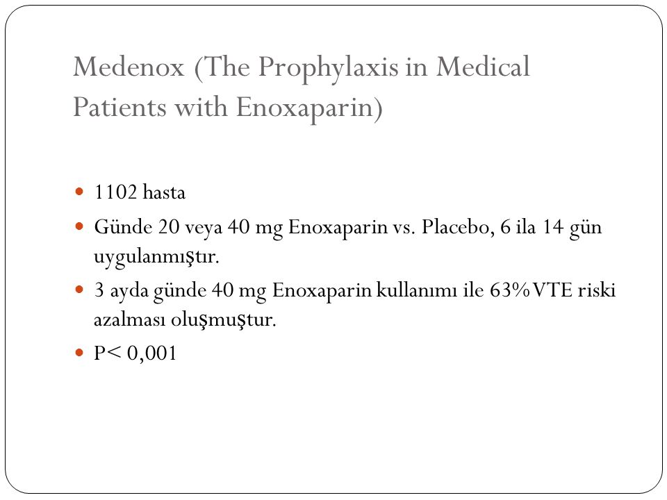 Medenox (The Prophylaxis in Medical Patients with Enoxaparin) 1102 hasta Günde 20 veya 40 mg Enoxaparin vs.