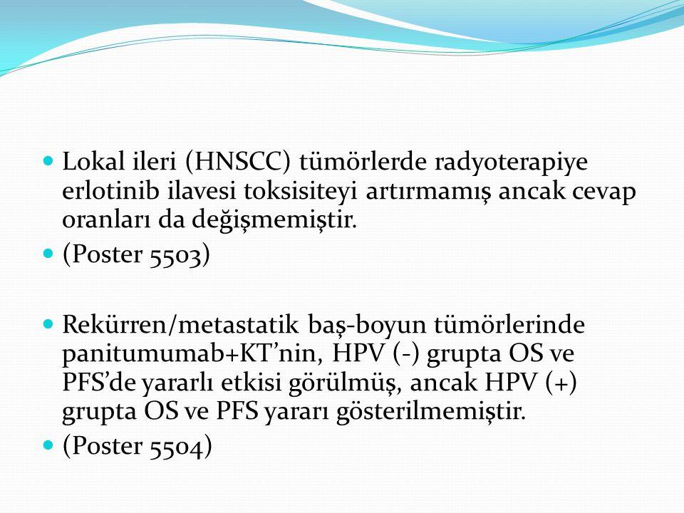 Lokal ileri (HNSCC) tümörlerde radyoterapiye erlotinib ilavesi toksisiteyi artırmamış ancak cevap oranları da değişmemiştir. (Poster 5503) Rekürren/me