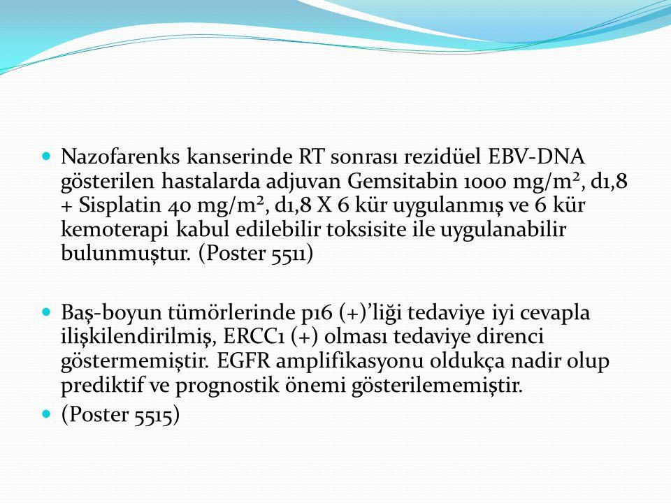 Nazofarenks kanserinde RT sonrası rezidüel EBV-DNA gösterilen hastalarda adjuvan Gemsitabin 1000 mg/m², d1,8 + Sisplatin 40 mg/m², d1,8 X 6 kür uygula