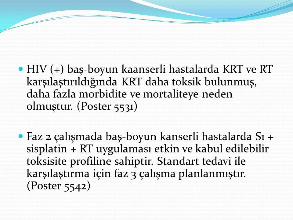 HIV (+) baş-boyun kaanserli hastalarda KRT ve RT karşılaştırıldığında KRT daha toksik bulunmuş, daha fazla morbidite ve mortaliteye neden olmuştur. (P