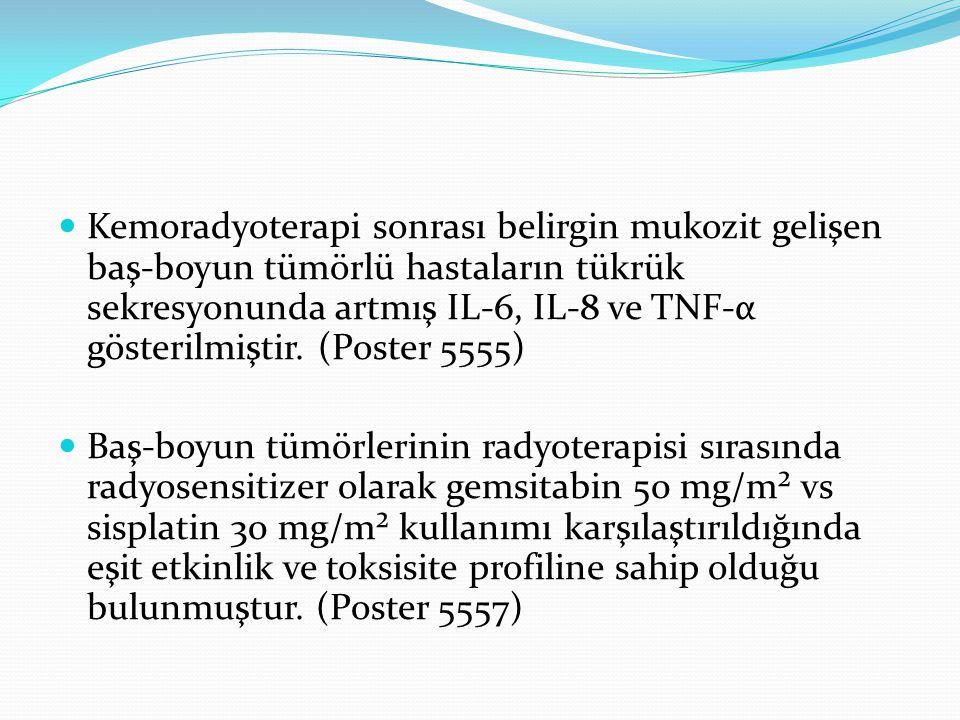 Kemoradyoterapi sonrası belirgin mukozit gelişen baş-boyun tümörlü hastaların tükrük sekresyonunda artmış IL-6, IL-8 ve TNF-α gösterilmiştir. (Poster