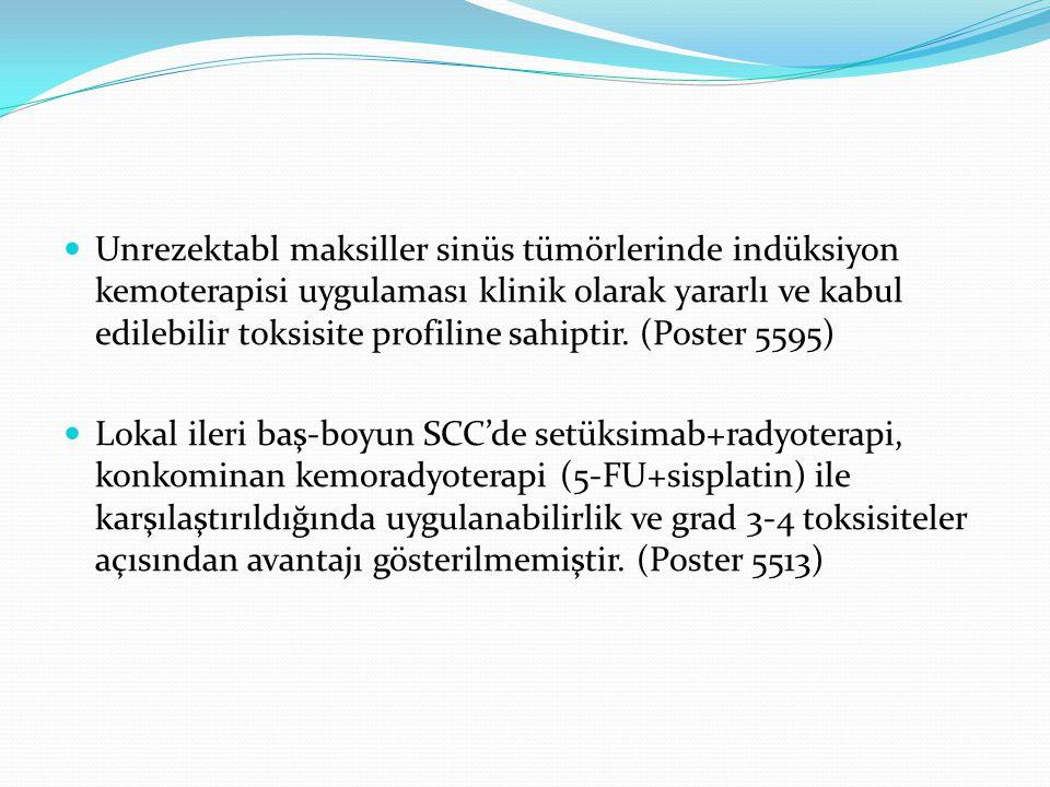 Unrezektabl maksiller sinüs tümörlerinde indüksiyon kemoterapisi uygulaması klinik olarak yararlı ve kabul edilebilir toksisite profiline sahiptir. (P