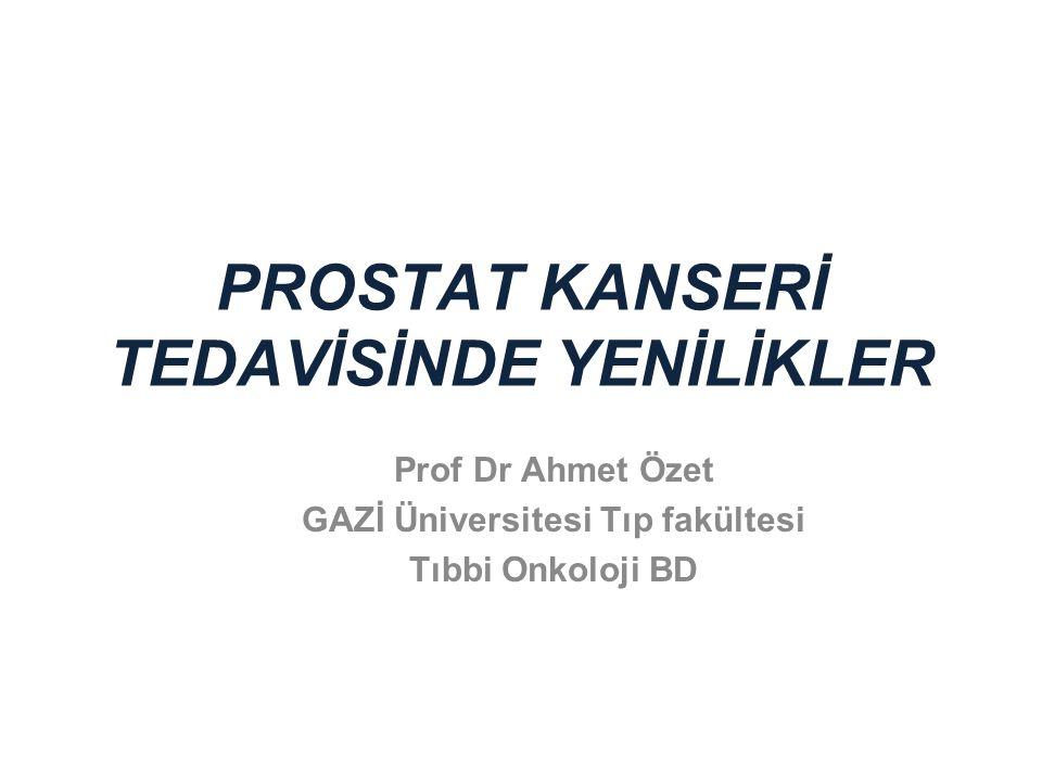 PROSTAT KANSERİ TEDAVİSİNDE YENİLİKLER Prof Dr Ahmet Özet GAZİ Üniversitesi Tıp fakültesi Tıbbi Onkoloji BD