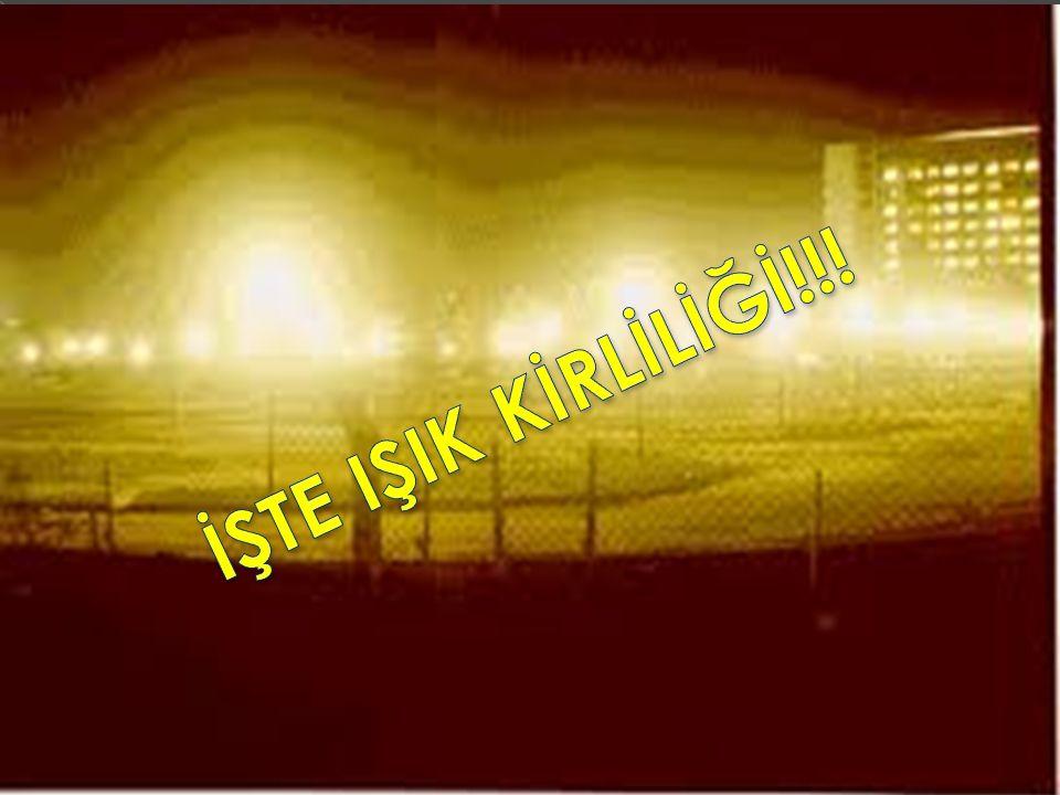  Işık olmadan hiçbir şey göremeyiz.  Eğer çok ışık olursa ışık kirliliği olur.  Sporcuların maçlarda oynaması için ışık gerekir.