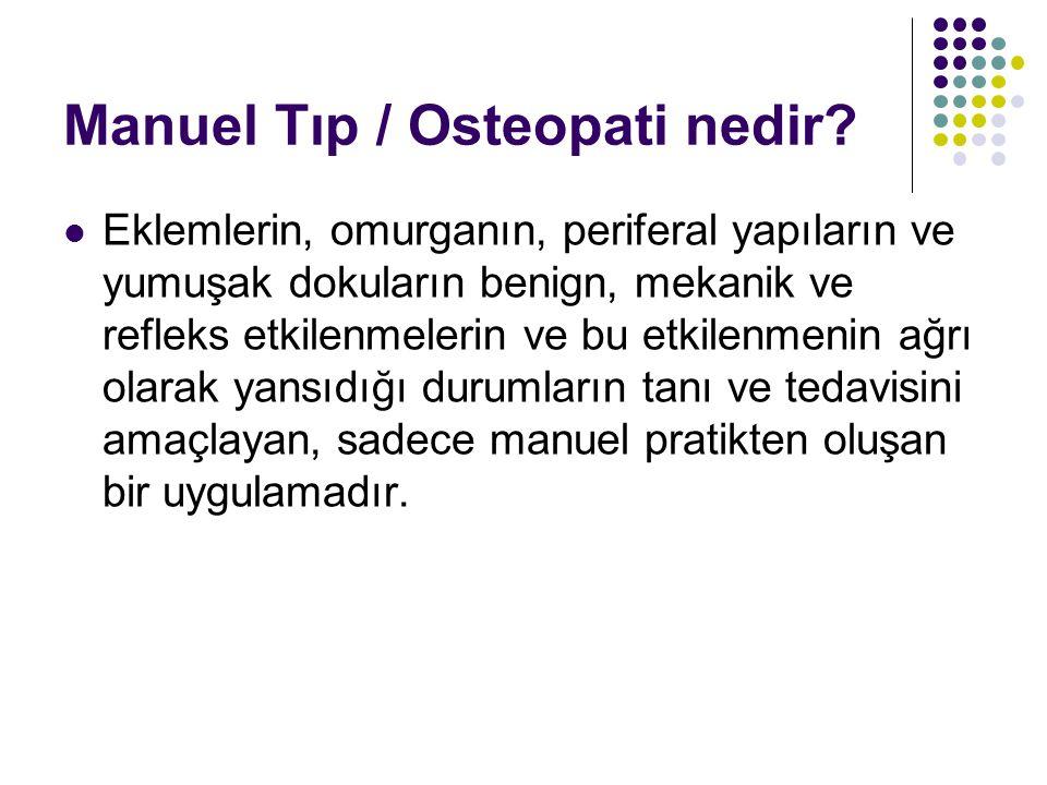 Manuel Tıp / Osteopati nedir? Eklemlerin, omurganın, periferal yapıların ve yumuşak dokuların benign, mekanik ve refleks etkilenmelerin ve bu etkilenm
