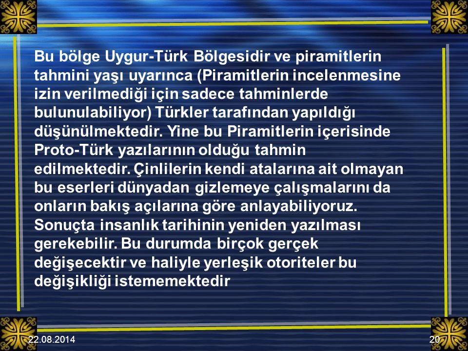 22.08.201420 Bu bölge Uygur-Türk Bölgesidir ve piramitlerin tahmini yaşı uyarınca (Piramitlerin incelenmesine izin verilmediği için sadece tahminlerde bulunulabiliyor) Türkler tarafından yapıldığı düşünülmektedir.