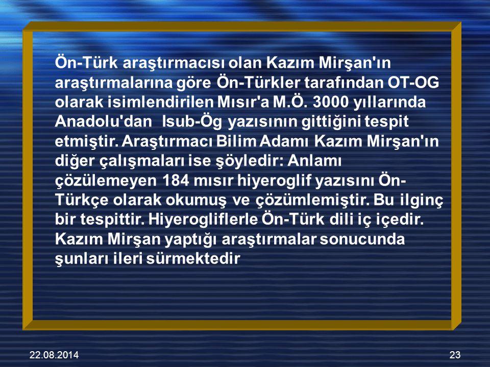 22.08.201423 Ön-Türk araştırmacısı olan Kazım Mirşan ın araştırmalarına göre Ön-Türkler tarafından OT-OG olarak isimlendirilen Mısır a M.Ö.