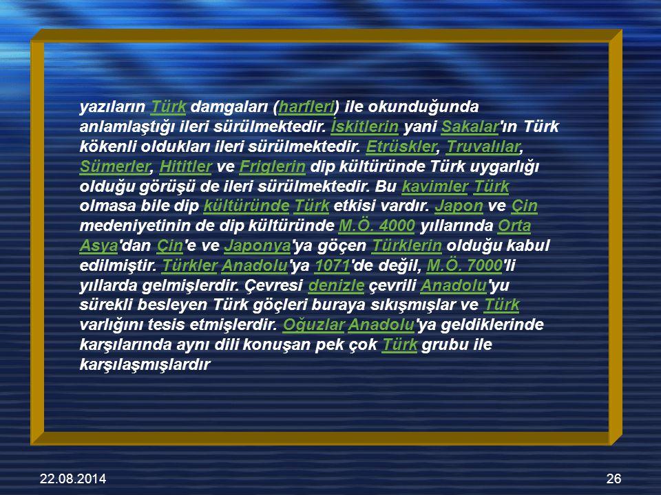 22.08.201426 yazıların Türk damgaları (harfleri) ile okunduğunda anlamlaştığı ileri sürülmektedir.