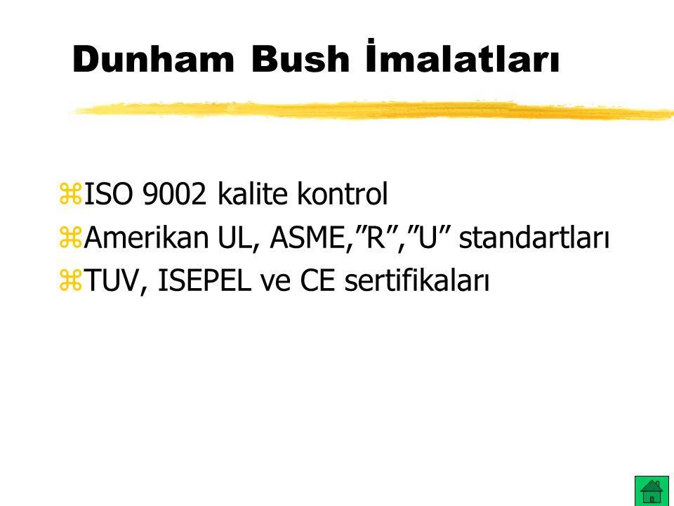 """Dunham Bush İmalatları zISO 9002 kalite kontrol zAmerikan UL, ASME,""""R"""",""""U"""" standartları zTUV, ISEPEL ve CE sertifikaları"""