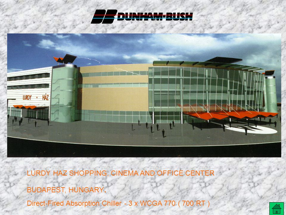 LURDY HAZ SHOPPING, CINEMA AND OFFICE CENTER BUDAPEST, HUNGARY. Direct-Fired Absorption Chiller - 3 x WCGA 770 ( 700 RT )