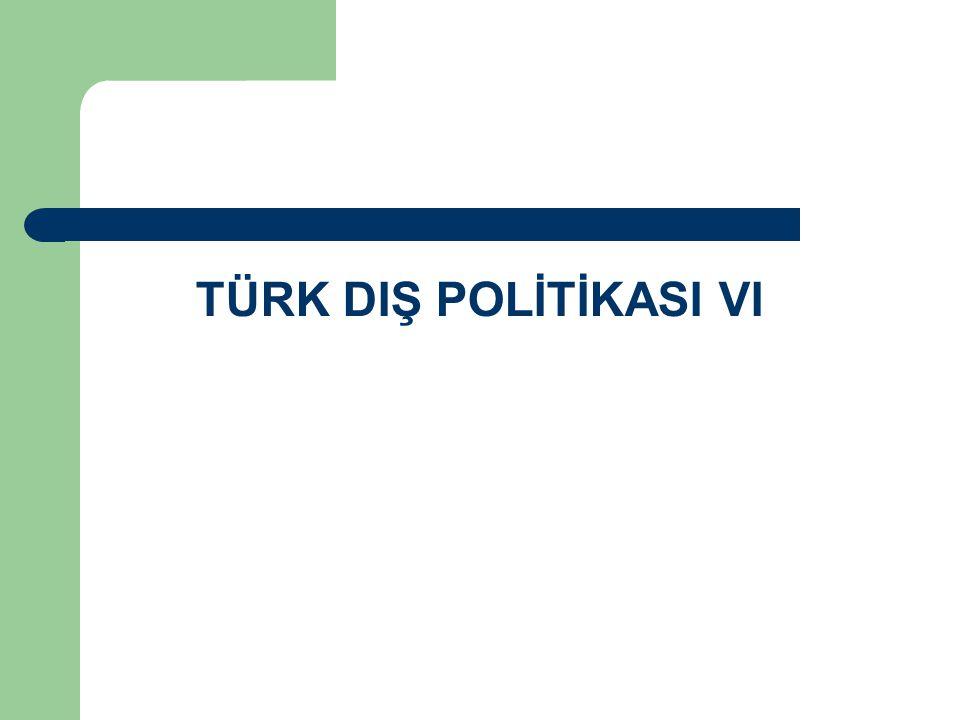 TÜRK DIŞ POLİTİKASI VI