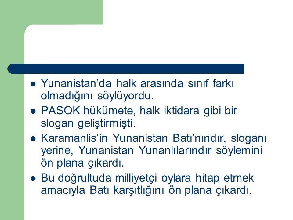 Yunanistan'da halk arasında sınıf farkı olmadığını söylüyordu. PASOK hükümete, halk iktidara gibi bir slogan geliştirmişti. Karamanlis'in Yunanistan B