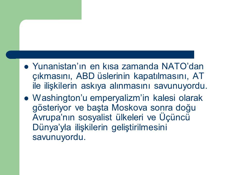 Yunanistan'ın en kısa zamanda NATO'dan çıkmasını, ABD üslerinin kapatılmasını, AT ile ilişkilerin askıya alınmasını savunuyordu. Washington'u emperyal
