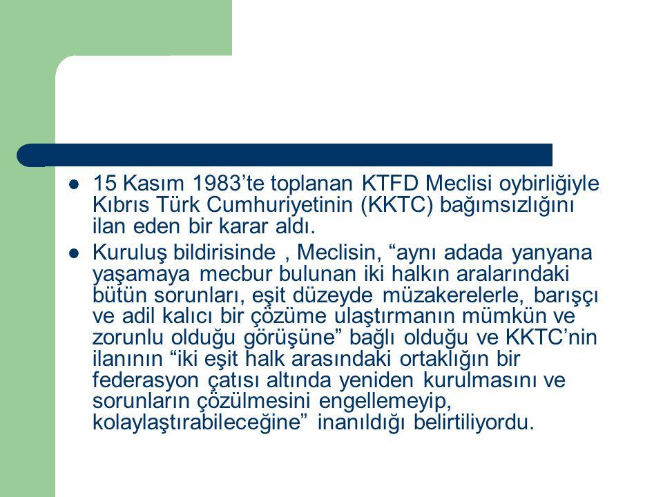 15 Kasım 1983'te toplanan KTFD Meclisi oybirliğiyle Kıbrıs Türk Cumhuriyetinin (KKTC) bağımsızlığını ilan eden bir karar aldı. Kuruluş bildirisinde, M