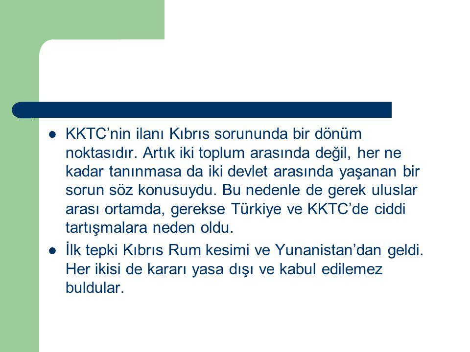 KKTC'nin ilanı Kıbrıs sorununda bir dönüm noktasıdır. Artık iki toplum arasında değil, her ne kadar tanınmasa da iki devlet arasında yaşanan bir sorun