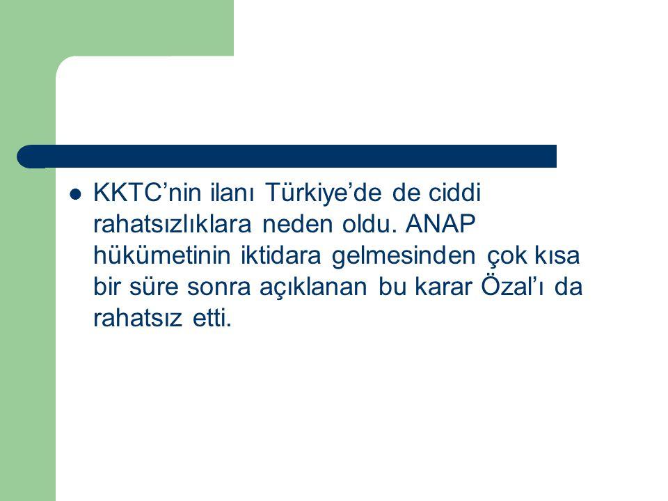 KKTC'nin ilanı Türkiye'de de ciddi rahatsızlıklara neden oldu. ANAP hükümetinin iktidara gelmesinden çok kısa bir süre sonra açıklanan bu karar Özal'ı