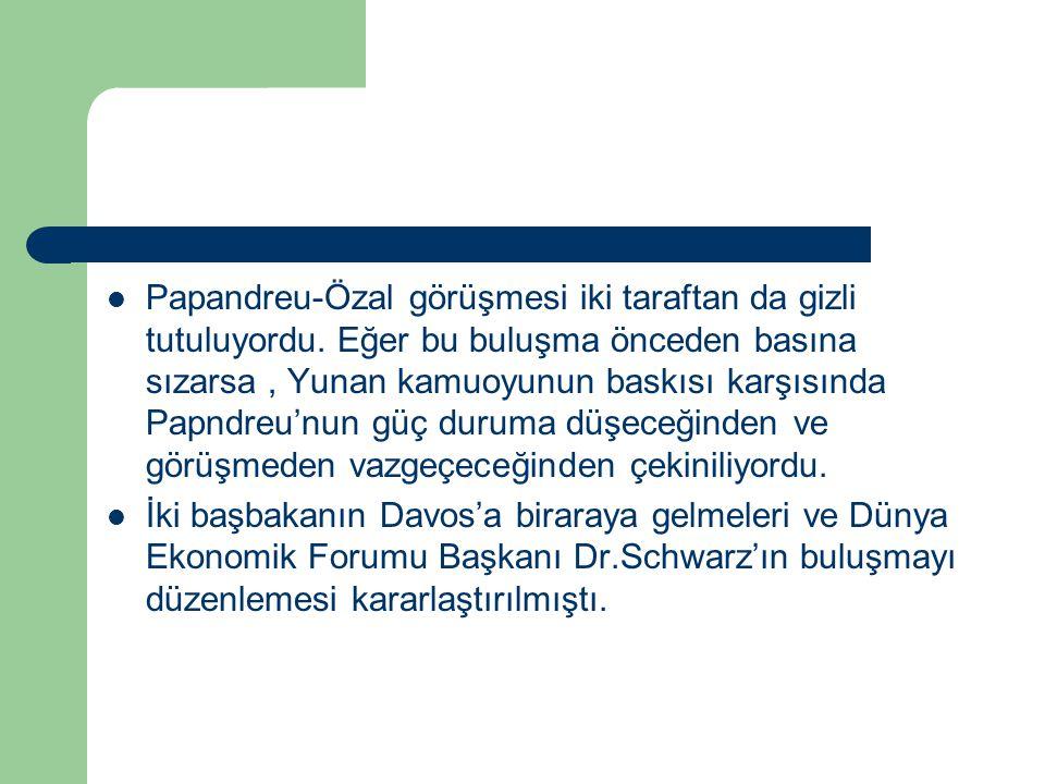 Papandreu-Özal görüşmesi iki taraftan da gizli tutuluyordu. Eğer bu buluşma önceden basına sızarsa, Yunan kamuoyunun baskısı karşısında Papndreu'nun g
