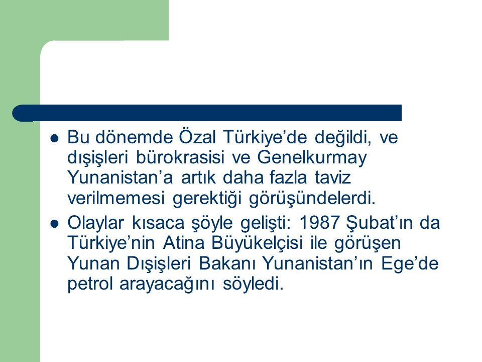 Bu dönemde Özal Türkiye'de değildi, ve dışişleri bürokrasisi ve Genelkurmay Yunanistan'a artık daha fazla taviz verilmemesi gerektiği görüşündelerdi.