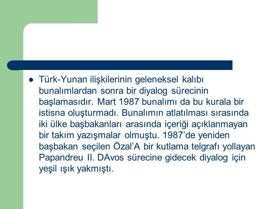 Türk-Yunan ilişkilerinin geleneksel kalıbı bunalımlardan sonra bir diyalog sürecinin başlamasıdır. Mart 1987 bunalımı da bu kurala bir istisna oluştur