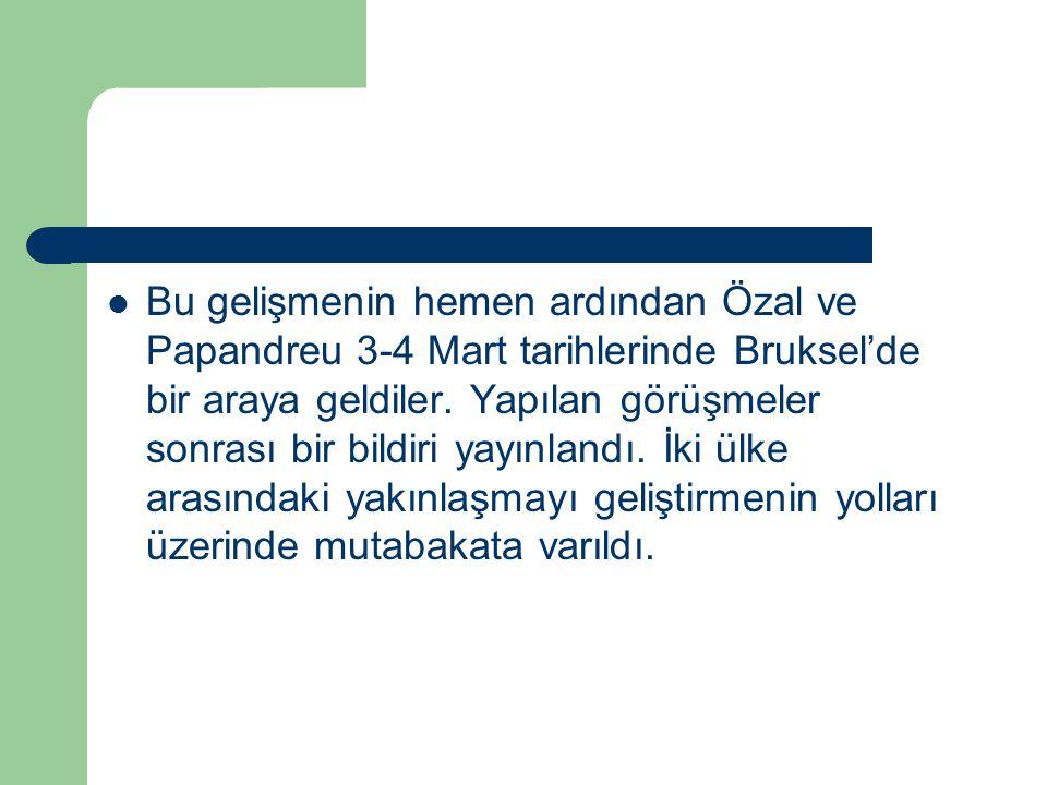 Bu gelişmenin hemen ardından Özal ve Papandreu 3-4 Mart tarihlerinde Bruksel'de bir araya geldiler. Yapılan görüşmeler sonrası bir bildiri yayınlandı.