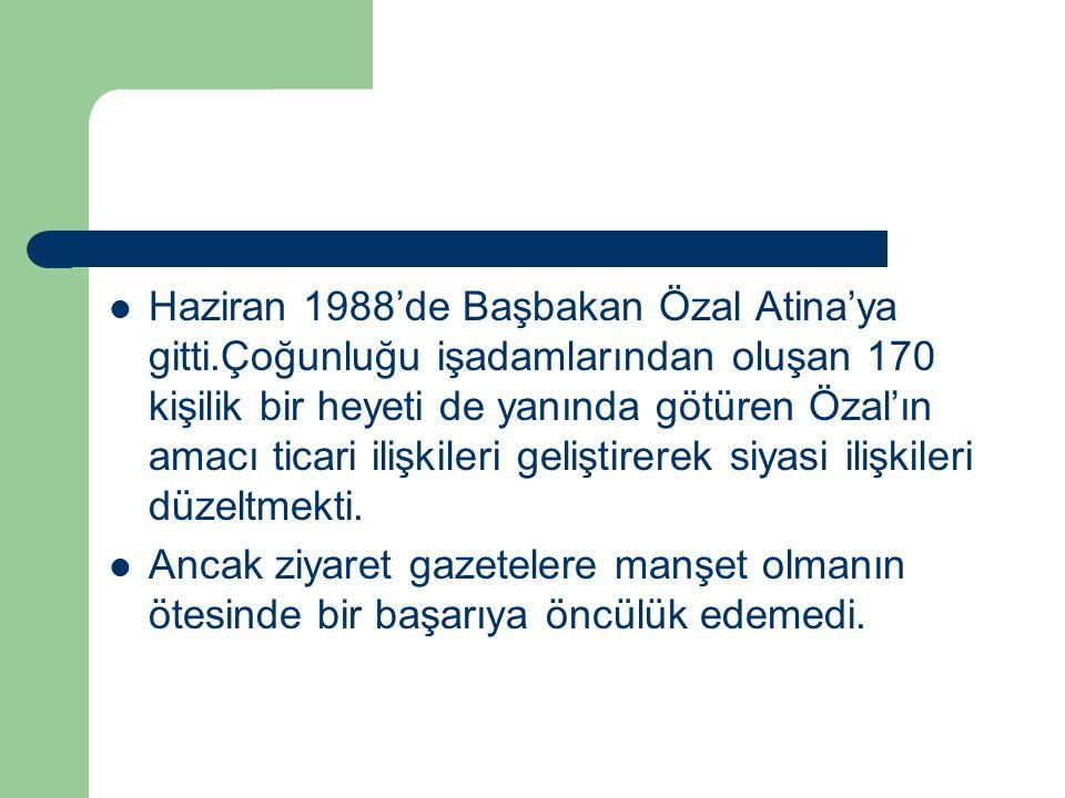 Haziran 1988'de Başbakan Özal Atina'ya gitti.Çoğunluğu işadamlarından oluşan 170 kişilik bir heyeti de yanında götüren Özal'ın amacı ticari ilişkileri