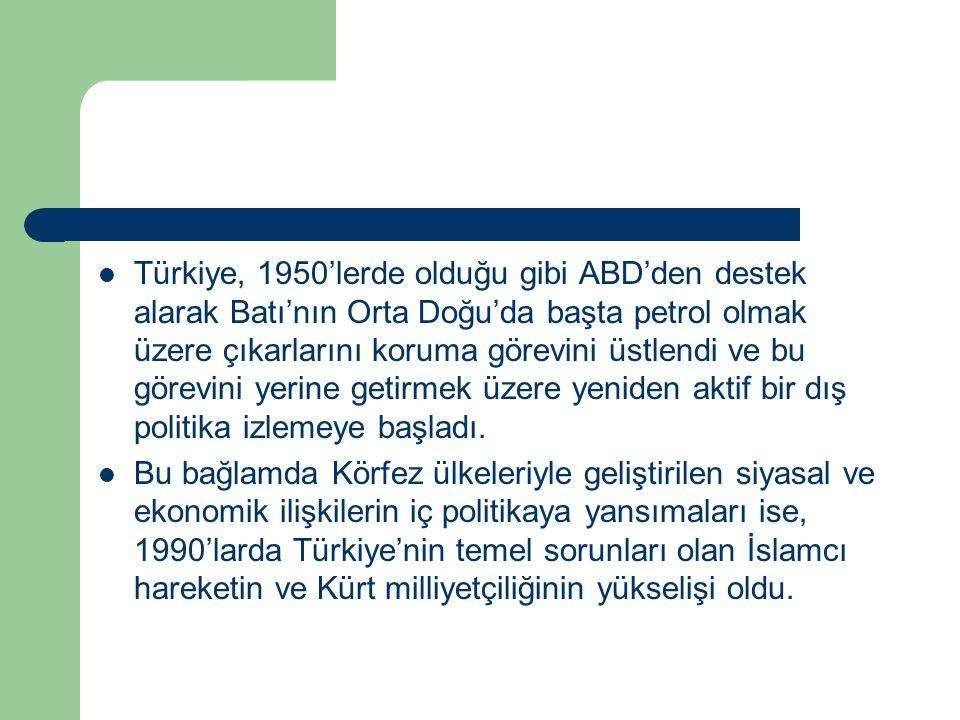 Türkiye, 1950'lerde olduğu gibi ABD'den destek alarak Batı'nın Orta Doğu'da başta petrol olmak üzere çıkarlarını koruma görevini üstlendi ve bu görevi