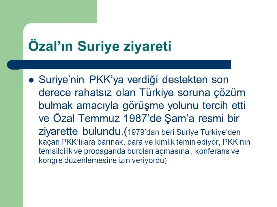 Özal'ın Suriye ziyareti Suriye'nin PKK'ya verdiği destekten son derece rahatsız olan Türkiye soruna çözüm bulmak amacıyla görüşme yolunu tercih etti v