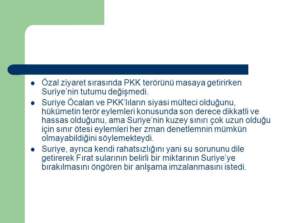 Özal ziyaret sırasında PKK terörünü masaya getirirken Suriye'nin tutumu değişmedi. Suriye Öcalan ve PKK'lıların siyasi mülteci olduğunu, hükümetin ter