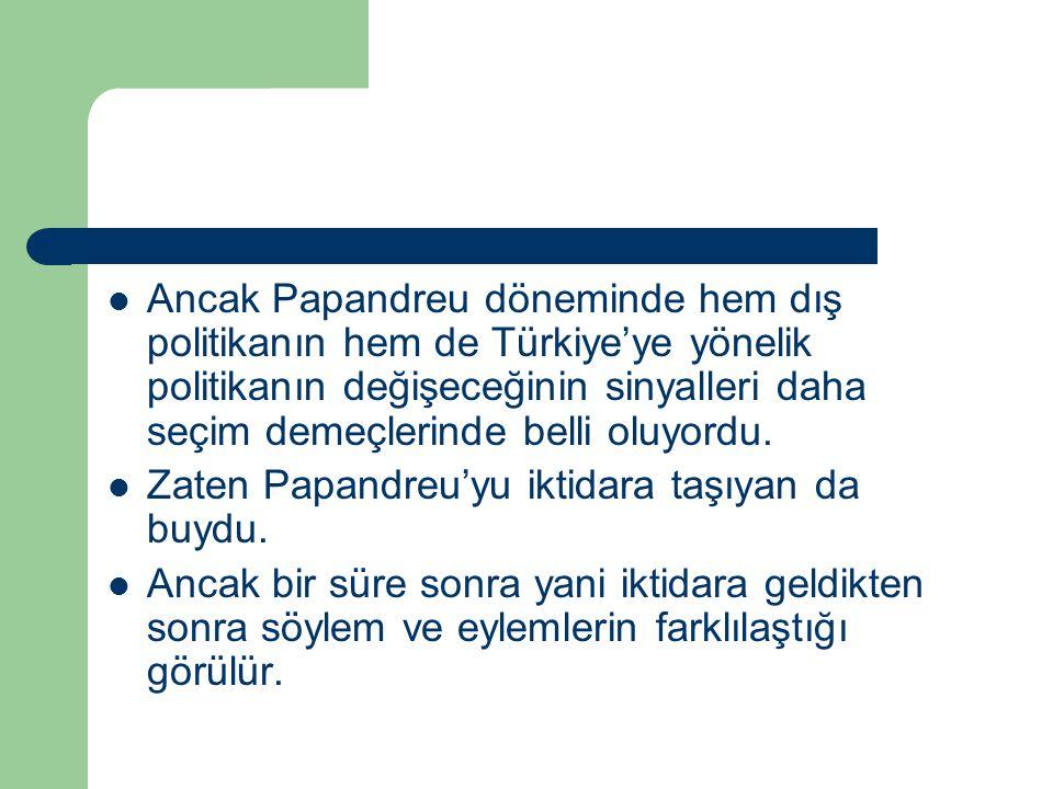 Ancak Papandreu döneminde hem dış politikanın hem de Türkiye'ye yönelik politikanın değişeceğinin sinyalleri daha seçim demeçlerinde belli oluyordu. Z