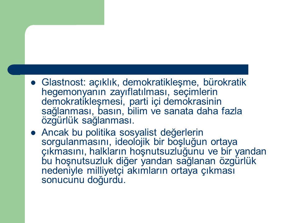 Glastnost: açıklık, demokratikleşme, bürokratik hegemonyanın zayıflatılması, seçimlerin demokratikleşmesi, parti içi demokrasinin sağlanması, basın, b