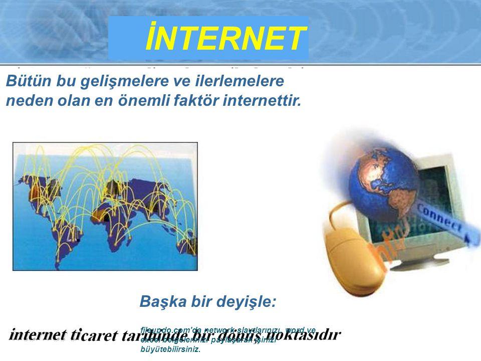 İNTERNET Bütün bu gelişmelere ve ilerlemelere neden olan en önemli faktör internettir.
