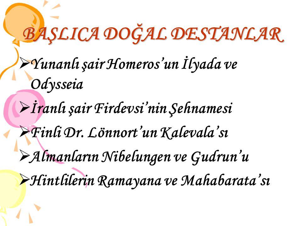 BAŞLICA DOĞAL DESTANLAR  Yunanlı şair Homeros'un İlyada ve Odysseia  İranlı şair Firdevsi'nin Şehnamesi  Finli Dr. Lönnort'un Kalevala'sı  Almanla