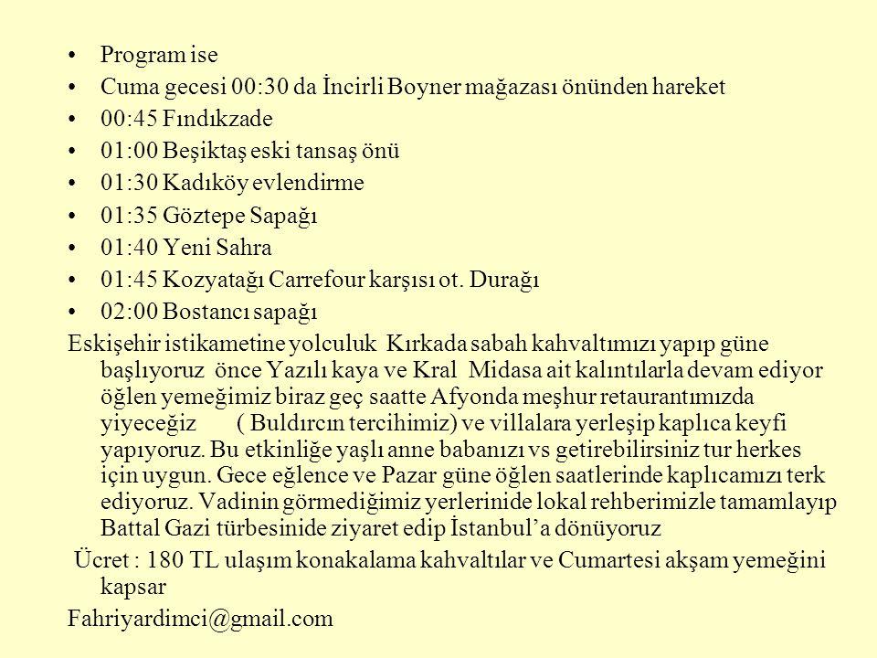 Program ise Cuma gecesi 00:30 da İncirli Boyner mağazası önünden hareket 00:45 Fındıkzade 01:00 Beşiktaş eski tansaş önü 01:30 Kadıköy evlendirme 01:35 Göztepe Sapağı 01:40 Yeni Sahra 01:45 Kozyatağı Carrefour karşısı ot.