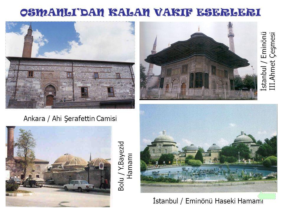 OSMANLI'DAN KALAN VAKIF ESERLERI Ankara / Ahi Şerafettin Camisi İstanbul / Eminönü III.Ahmet Çeşmesi İstanbul / Eminönü Haseki Hamamı Bolu / Y.Bayezid