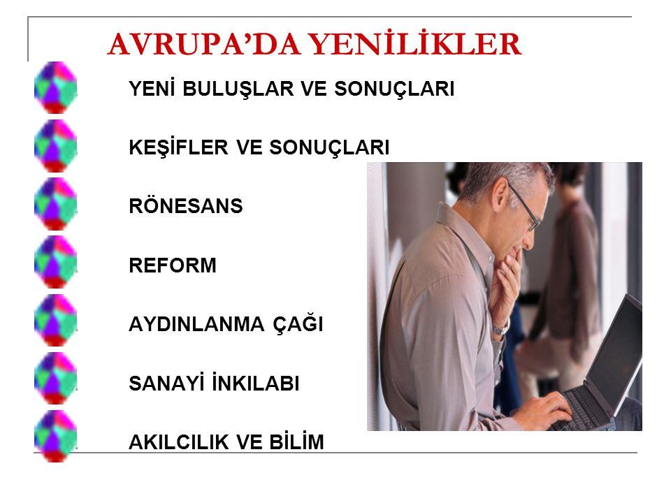 AVRUPA'DA YENİLİKLER 1.YENİ BULUŞLAR VE SONUÇLARI 2.